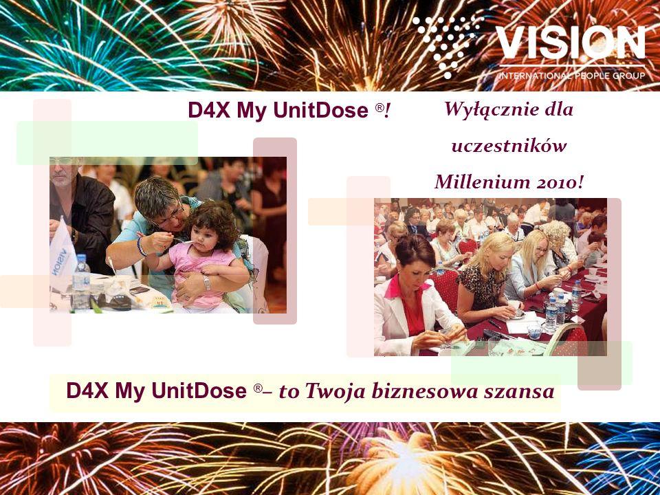 D4X My UnitDose ® ! Wyłącznie dla uczestników Millenium 2010! D4X My UnitDose ® – to Twoja biznesowa szansa