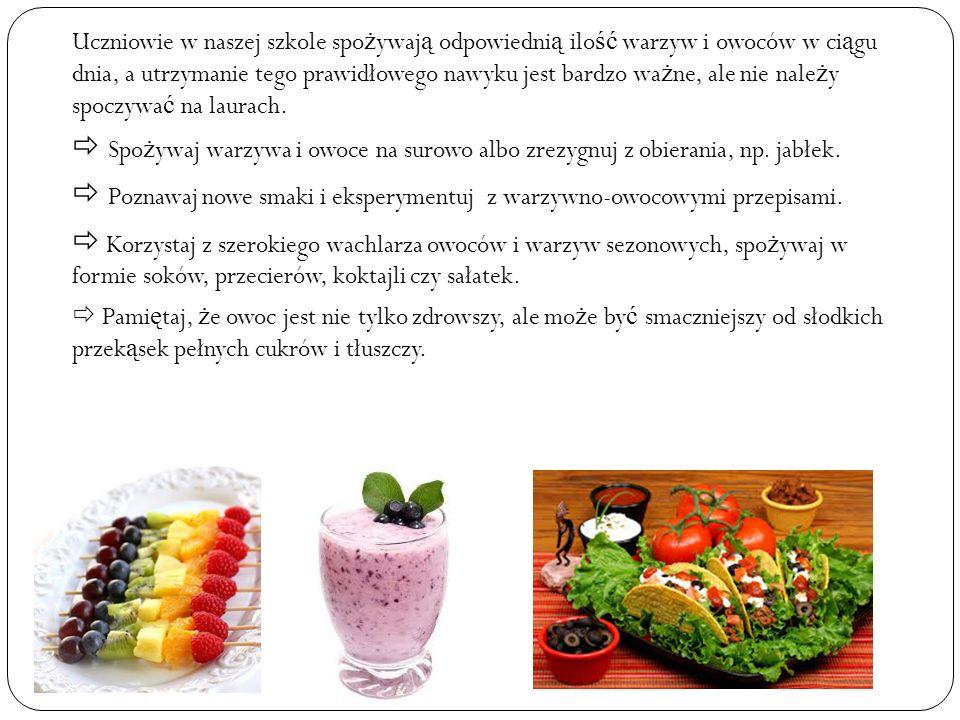 Uczniowie w naszej szkole spo ż ywaj ą odpowiedni ą ilo ść warzyw i owoców w ci ą gu dnia, a utrzymanie tego prawidłowego nawyku jest bardzo wa ż ne,