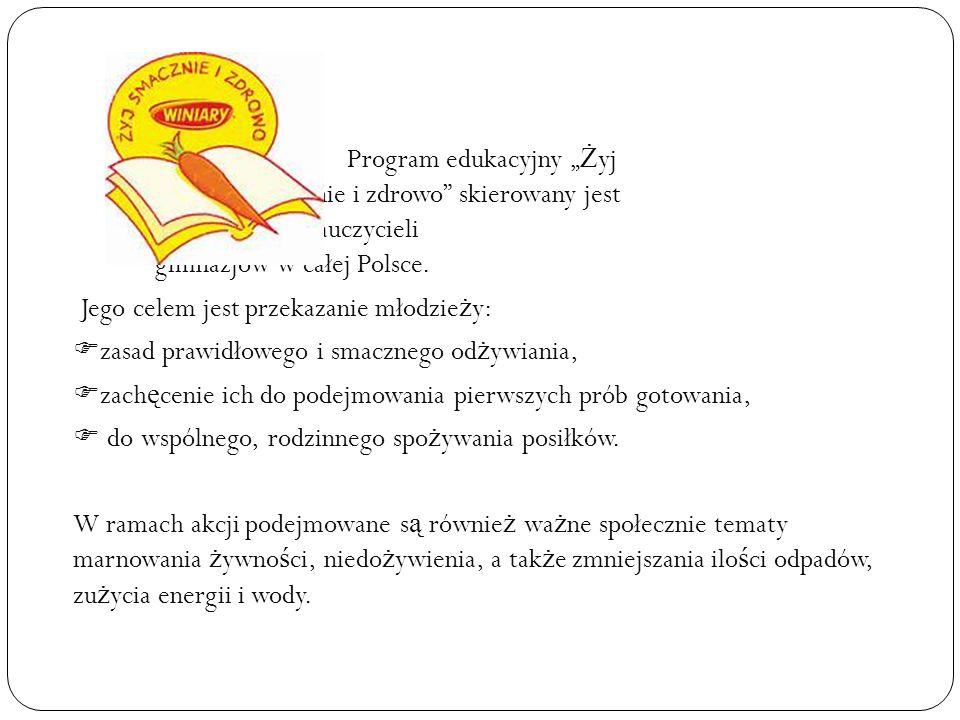 """Program edukacyjny """" Ż yj smacznie i zdrowo skierowany jest do uczniów i nauczycieli gimnazjów w całej Polsce."""
