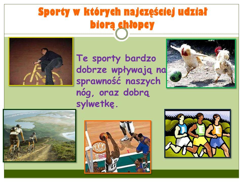 Sporty w których najczęściej udział biorą chłopcy Te sporty bardzo dobrze wpływają na sprawność naszych nóg, oraz dobrą sylwetkę.