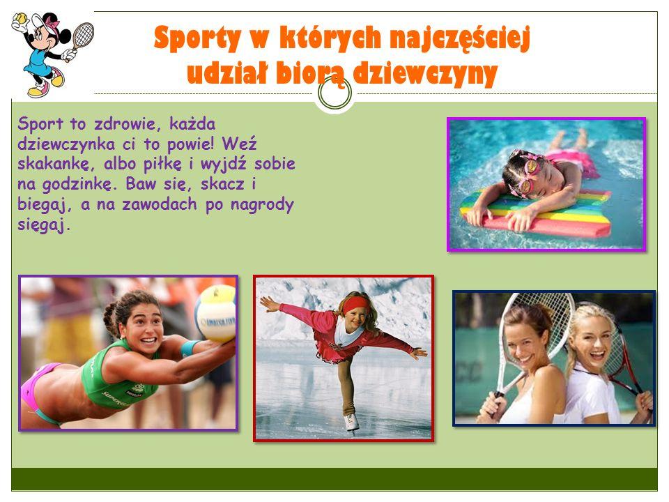 Sporty w których najczęściej udział biorą dziewczyny Sport to zdrowie, każda dziewczynka ci to powie! Weź skakankę, albo piłkę i wyjdź sobie na godzin