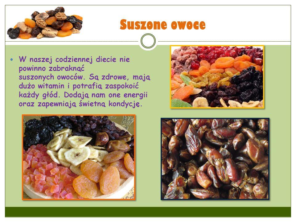 Suszone owoce W naszej codziennej diecie nie powinno zabraknąć suszonych owoców. Są zdrowe, mają dużo witamin i potrafią zaspokoić każdy głód. Dodają