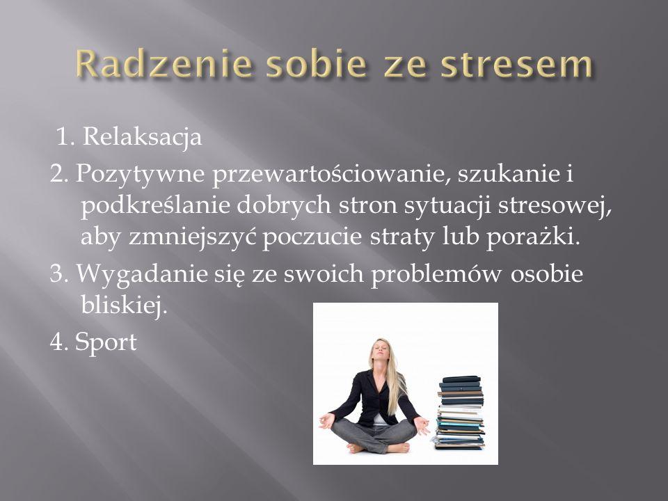 1. Relaksacja 2. Pozytywne przewartościowanie, szukanie i podkreślanie dobrych stron sytuacji stresowej, aby zmniejszyć poczucie straty lub porażki. 3