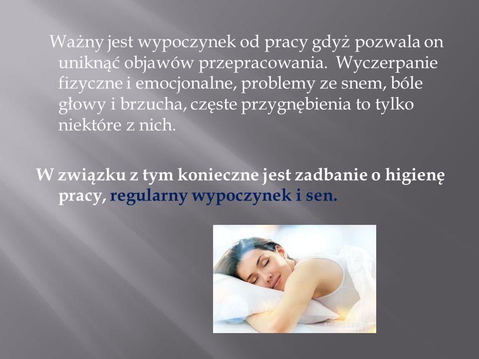 Ważny jest wypoczynek od pracy gdyż pozwala on uniknąć objawów przepracowania. Wyczerpanie fizyczne i emocjonalne, problemy ze snem, bóle głowy i brzu