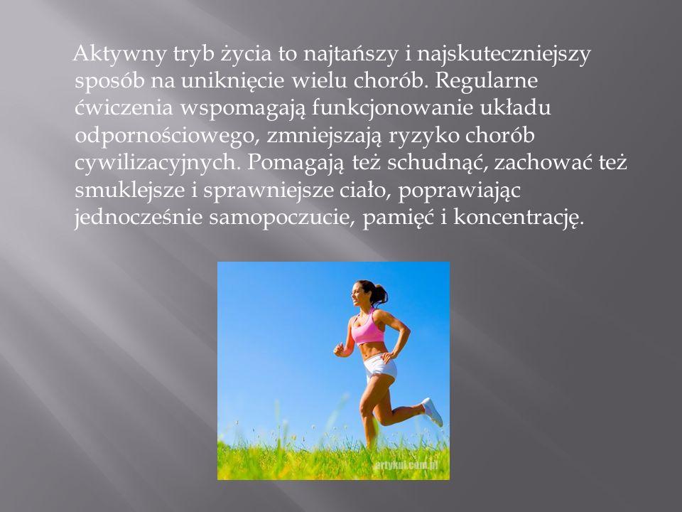 Aktywny tryb życia to najtańszy i najskuteczniejszy sposób na uniknięcie wielu chorób. Regularne ćwiczenia wspomagają funkcjonowanie układu odporności
