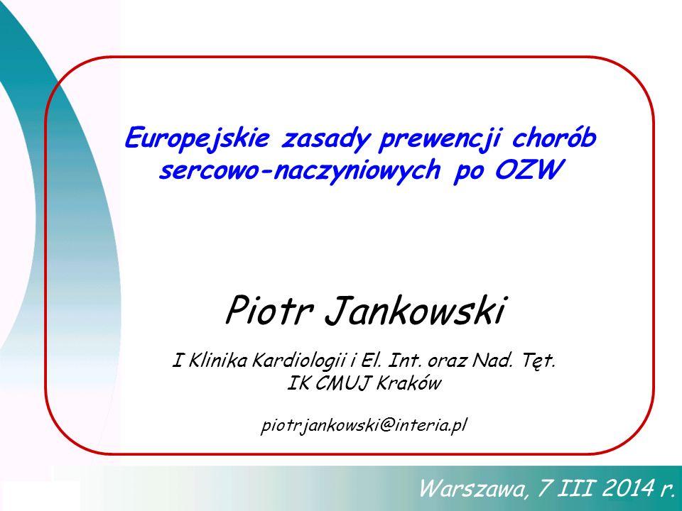 Europejskie zasady prewencji chorób sercowo-naczyniowych po OZW Warszawa, 7 III 2014 r. Piotr Jankowski I Klinika Kardiologii i El. Int. oraz Nad. Tęt