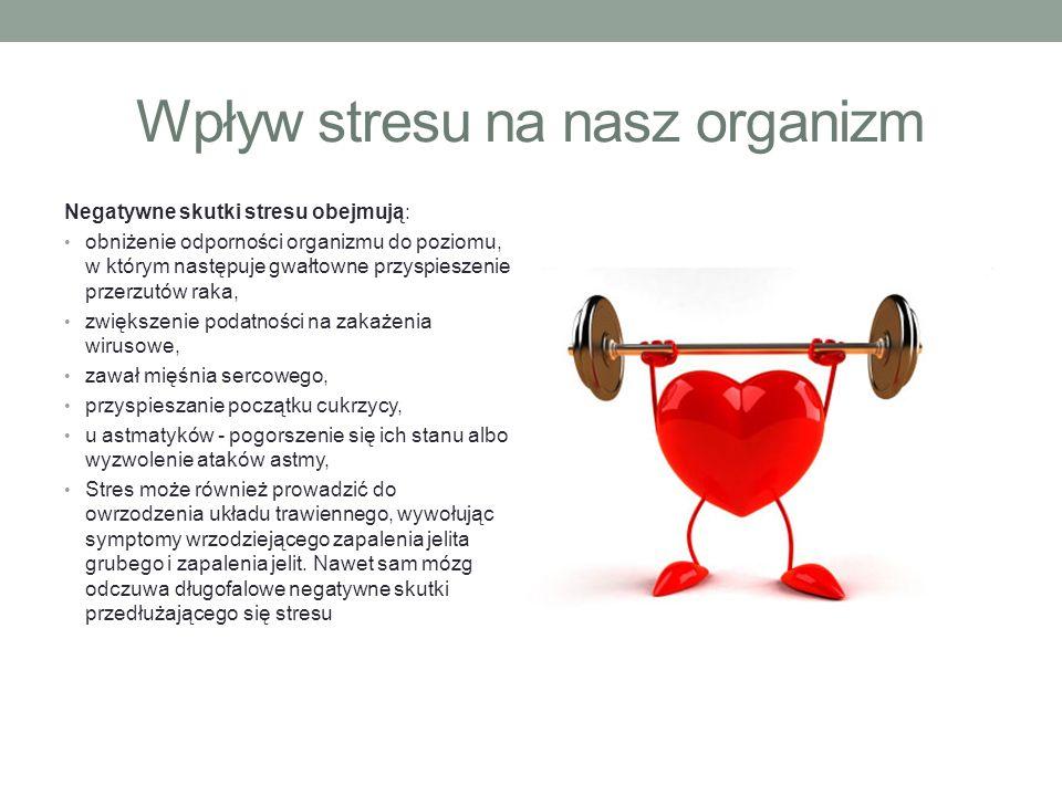 Wpływ stresu na nasz organizm Negatywne skutki stresu obejmują: obniżenie odporności organizmu do poziomu, w którym następuje gwałtowne przyspieszenie