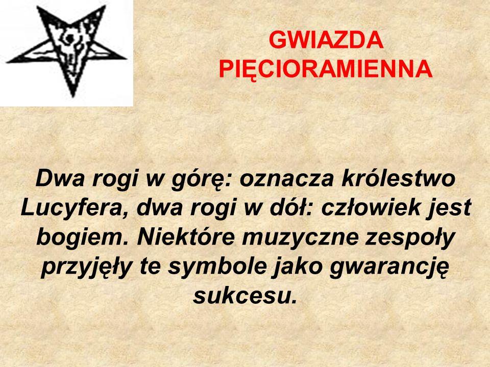 GWIAZDA PIĘCIORAMIENNA Dwa rogi w górę: oznacza królestwo Lucyfera, dwa rogi w dół: człowiek jest bogiem.