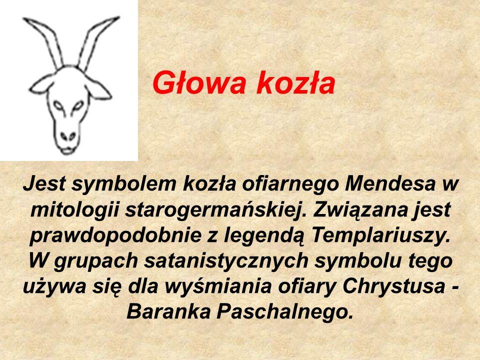 Głowa kozła Jest symbolem kozła ofiarnego Mendesa w mitologii starogermańskiej.