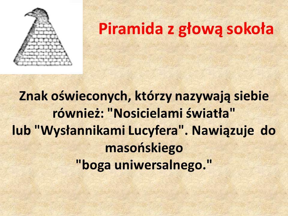 Piramida z głową sokoła Znak oświeconych, którzy nazywają siebie również: Nosicielami światła lub Wysłannikami Lucyfera .