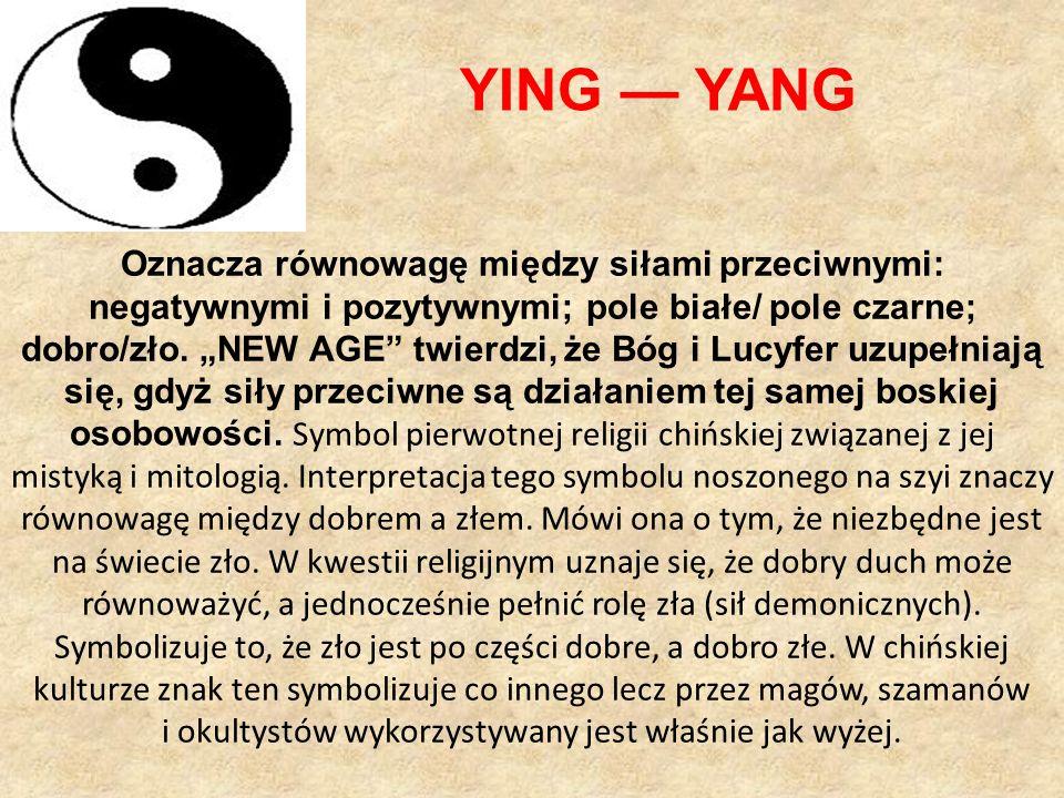 YING — YANG Oznacza równowagę między siłami przeciwnymi: negatywnymi i pozytywnymi; pole białe/ pole czarne; dobro/zło.