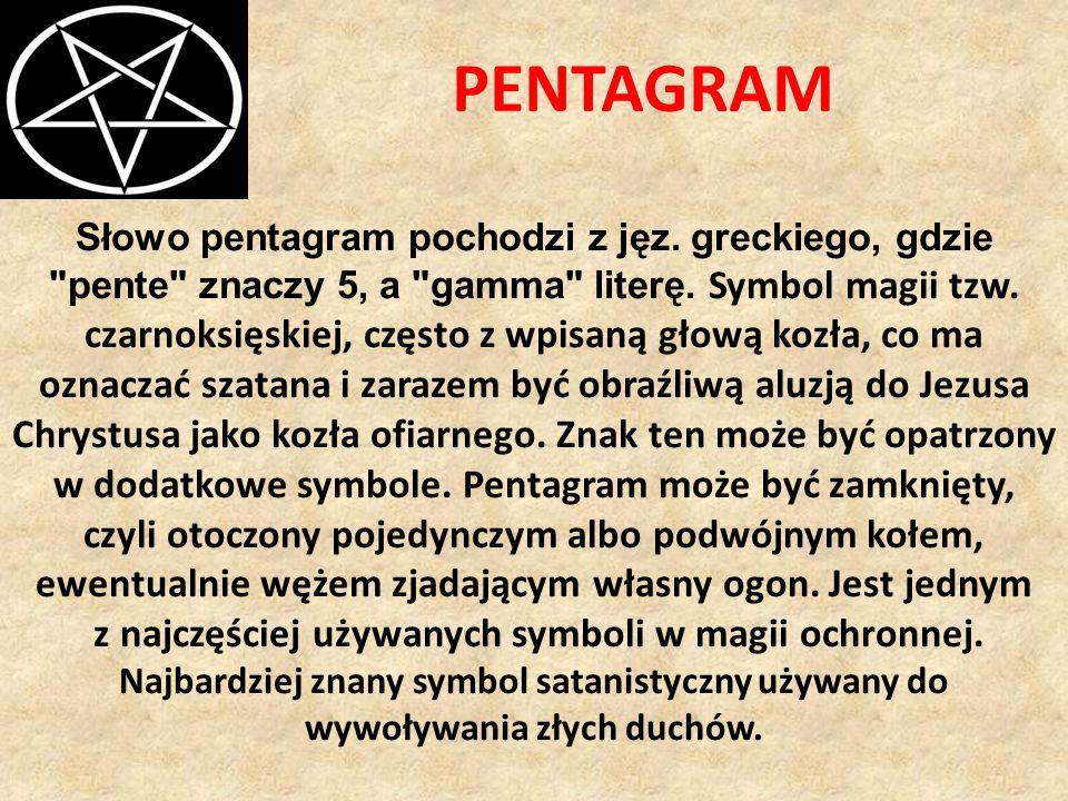PENTAGRAM Słowo pentagram pochodzi z jęz. greckiego, gdzie pente znaczy 5, a gamma literę.