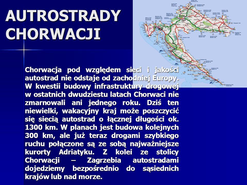 AUTROSTRADY CHORWACJI Chorwacja pod względem sieci i jakości autostrad nie odstaje od zachodniej Europy. W kwestii budowy infrastruktury drogowej w os
