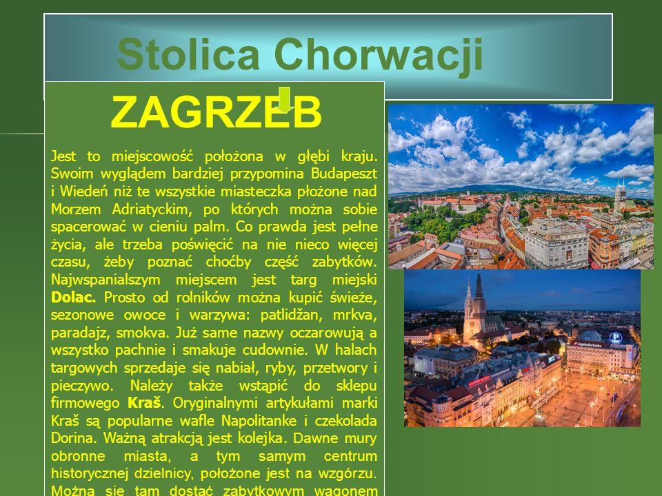 Stolica Chorwacji ZAGRZEB Jest to miejscowość położona w głębi kraju. Swoim wyglądem bardziej przypomina Budapeszt i Wiedeń niż te wszystkie miasteczk