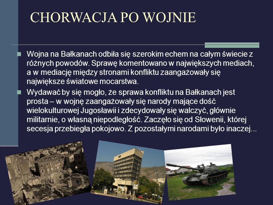 CHORWACJA PO WOJNIE Wojna na Bałkanach odbiła się szerokim echem na całym świecie z różnych powodów. Sprawę komentowano w największych mediach, a w me