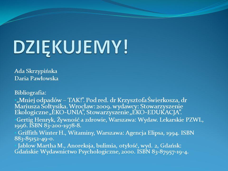 """Ada Skrzypińska Daria Pawłowska Bibliografia: """"Mniej odpadów – TAK! ."""