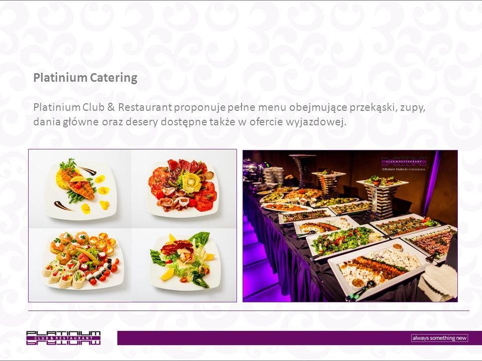 Platinium Catering Platinium Club & Restaurant proponuje pełne menu obejmujące przekąski, zupy, dania główne oraz desery dostępne także w ofercie wyjazdowej.