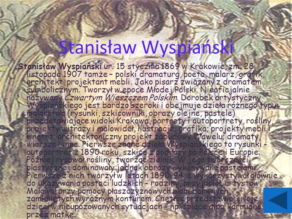 Stanisław Wyspiański Stanisław Wyspiański ur. 15 stycznia 1869 w Krakowie, zm.