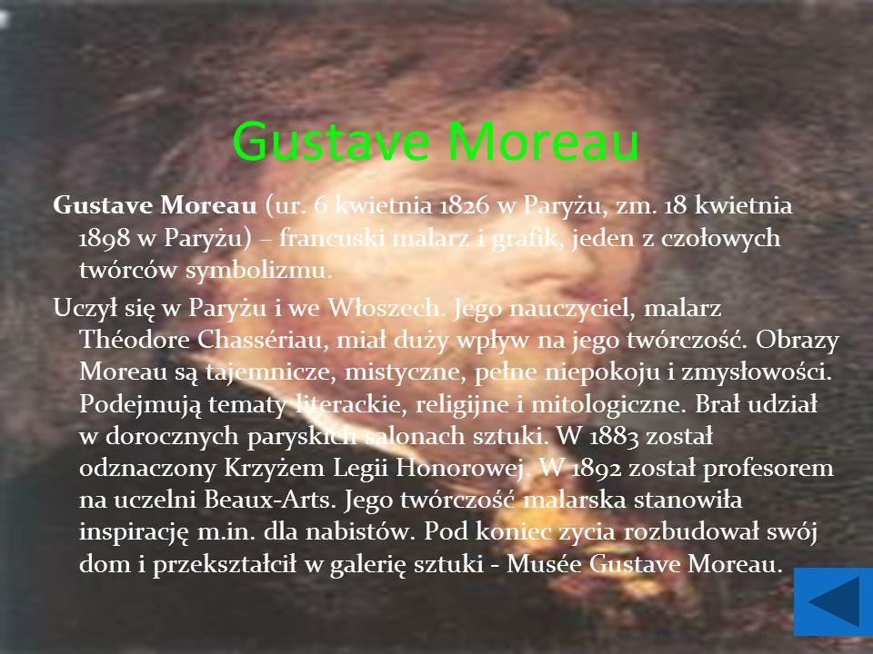 Gustave Moreau Gustave Moreau (ur. 6 kwietnia 1826 w Paryżu, zm.