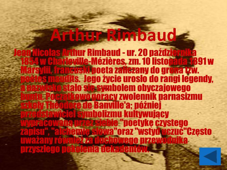 Arthur Rimbaud Jean Nicolas Arthur Rimbaud - ur. 20 października 1854 w Charleville-Mézières, zm.