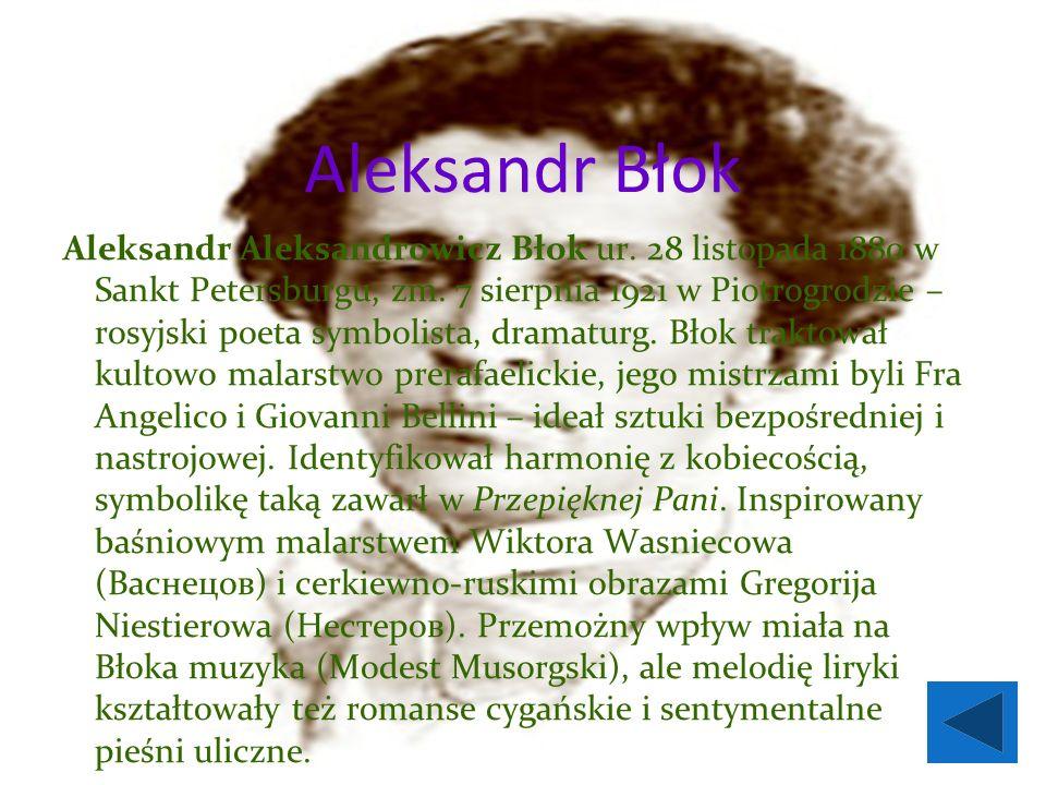 Aleksandr Błok Aleksandr Aleksandrowicz Błok ur. 28 listopada 1880 w Sankt Petersburgu, zm.