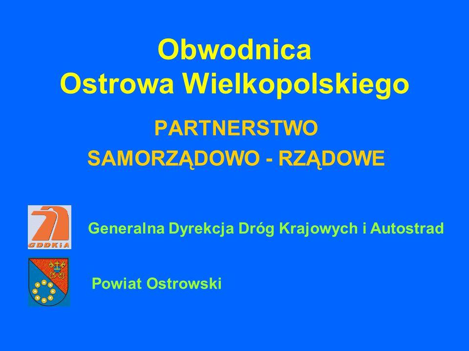 Obwodnica Ostrowa Wielkopolskiego PARTNERSTWO SAMORZĄDOWO - RZĄDOWE Generalna Dyrekcja Dróg Krajowych i Autostrad Powiat Ostrowski