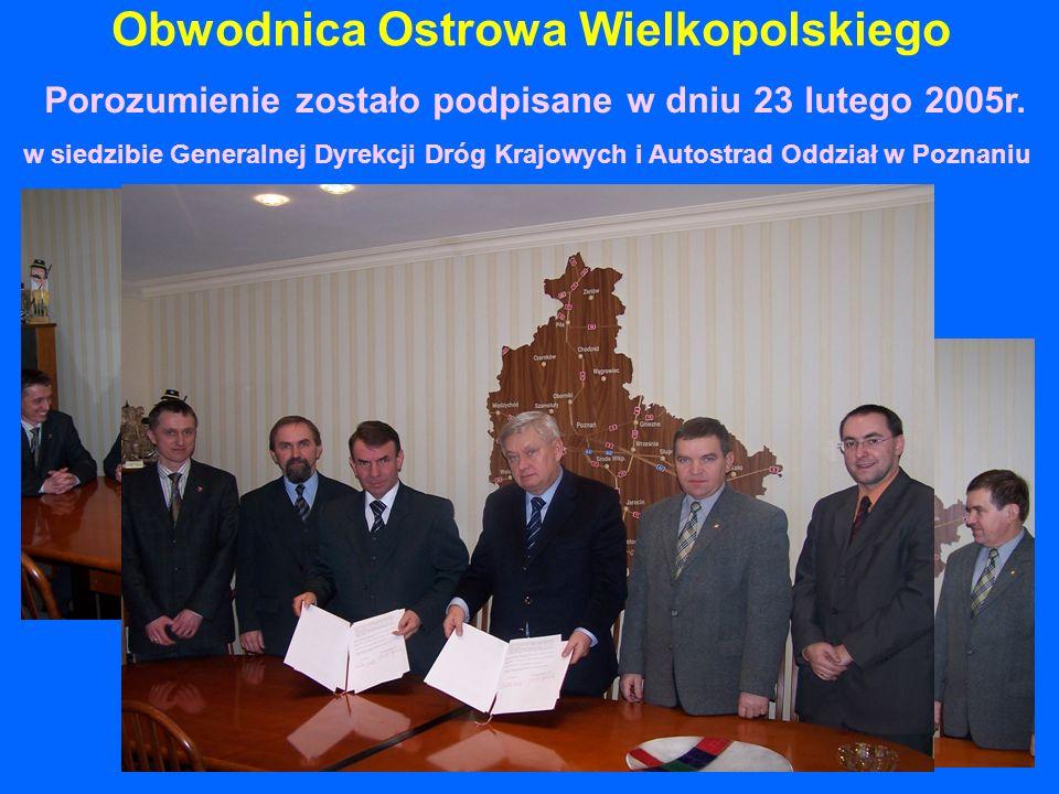 Obwodnica Ostrowa Wielkopolskiego Porozumienie zostało podpisane w dniu 23 lutego 2005r.