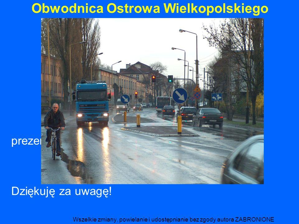 Obwodnica Ostrowa Wielkopolskiego prezentację przygotował Piotr Śniegowski Dziękuję za uwagę.