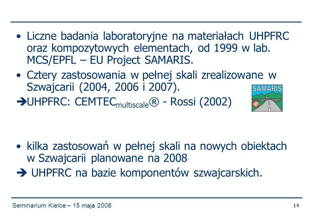 Seminarium Kielce – 15 maja 2008 14 Liczne badania laboratoryjne na materiałach UHPFRC oraz kompozytowych elementach, od 1999 w lab.