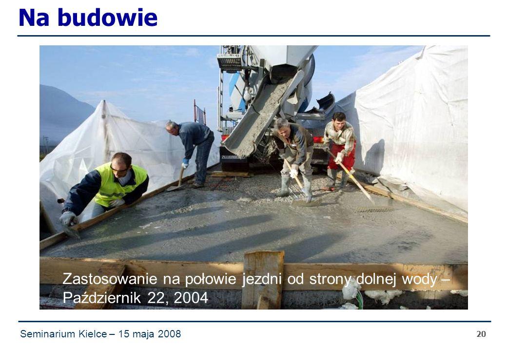 Seminarium Kielce – 15 maja 2008 20 Zastosowanie na połowie jezdni od strony dolnej wody – Październik 22, 2004 Na budowie