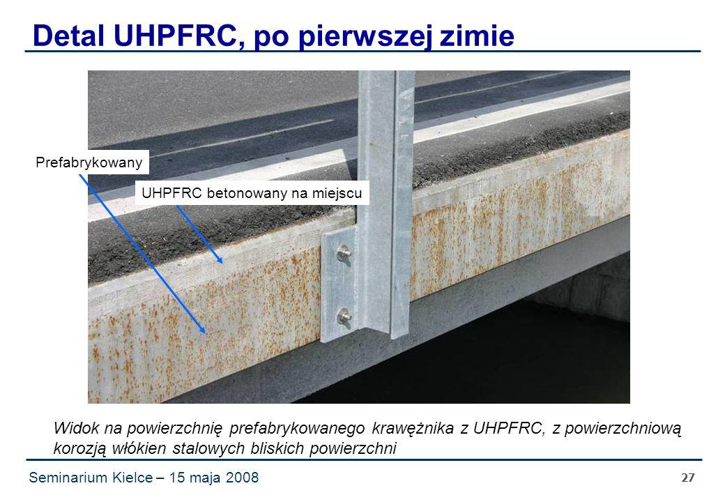 Seminarium Kielce – 15 maja 2008 27 Detal UHPFRC, po pierwszej zimie Widok na powierzchnię prefabrykowanego krawężnika z UHPFRC, z powierzchniową korozją włókien stalowych bliskich powierzchni UHPFRC betonowany na miejscu Prefabrykowany
