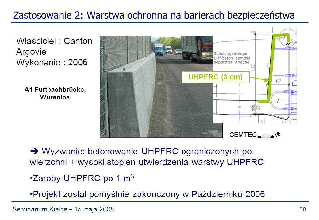 Seminarium Kielce – 15 maja 2008 30  Wyzwanie: betonowanie UHPFRC ograniczonych po- wierzchni + wysoki stopień utwierdzenia warstwy UHPFRC Zaroby UHPFRC po 1 m 3 Projekt został pomyślnie zakończony w Październiku 2006 Zastosowanie 2: Warstwa ochronna na barierach bezpieczeństwa A1 Furtbachbrücke, Würenlos Właściciel : Canton Argovie Wykonanie : 2006 CEMTEC multiscale ® UHPFRC (3 cm) CEMTEC multiscale ®