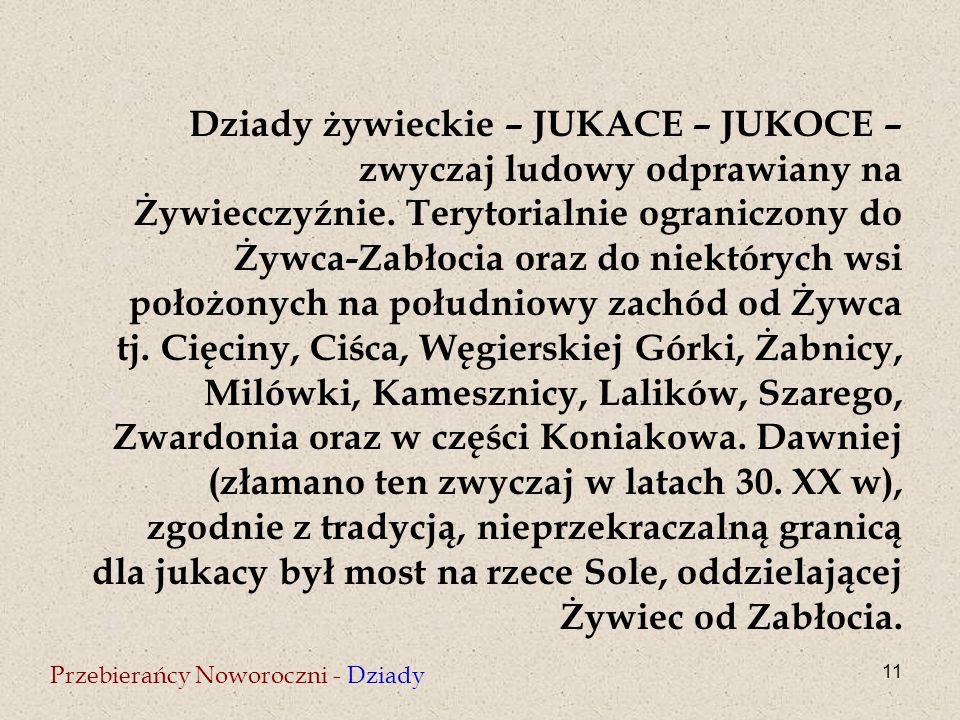 11 Przebierańcy Noworoczni - Dziady Dziady żywieckie – JUKACE – JUKOCE – zwyczaj ludowy odprawiany na Żywiecczyźnie.