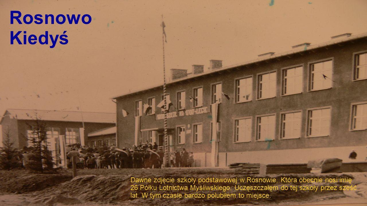 Rosnowo Kiedyś Dawne zdjęcie szkoły podstawowej w Rosnowie, Która obecnie nosi imię 26 Półku Lotnictwa Myśliwskiego.