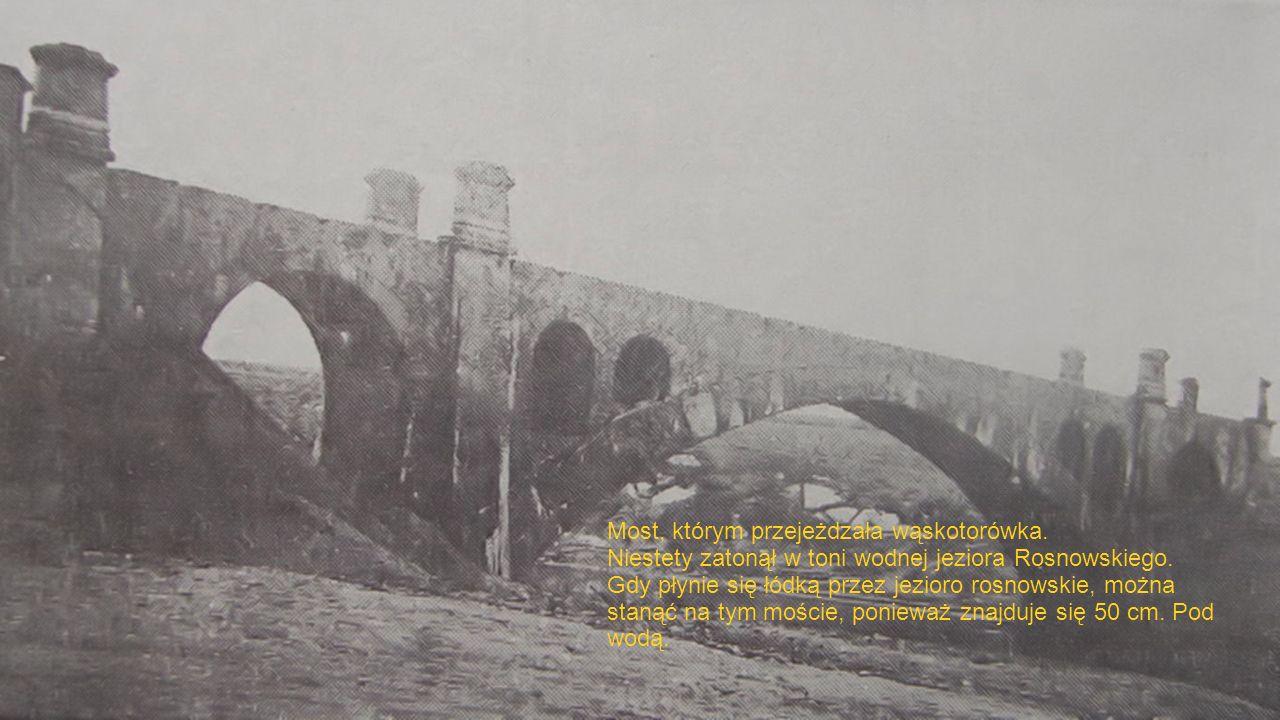 Most, którym przejeżdzała wąskotorówka. Niestety zatonął w toni wodnej jeziora Rosnowskiego.