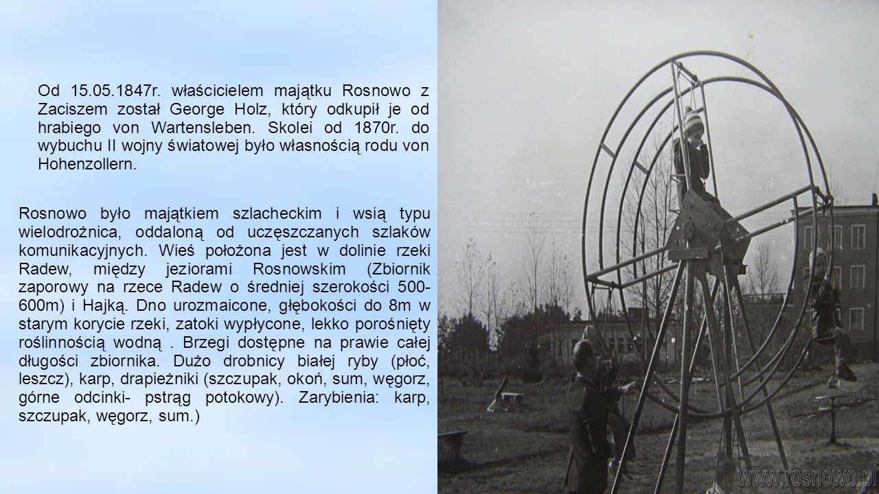 W XVIII w., poza folwarkiem w samej wsi do Rosnowa należał także szlachecki folwark Zacisze.