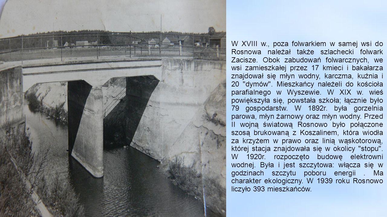 W XVIII w., poza folwarkiem w samej wsi do Rosnowa należał także szlachecki folwark Zacisze. Obok zabudowań folwarcznych, we wsi zamieszkałej przez 17