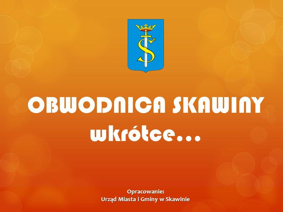 OBWODNICA SKAWINY wkrótce… Opracowanie: Urząd Miasta i Gminy w Skawinie