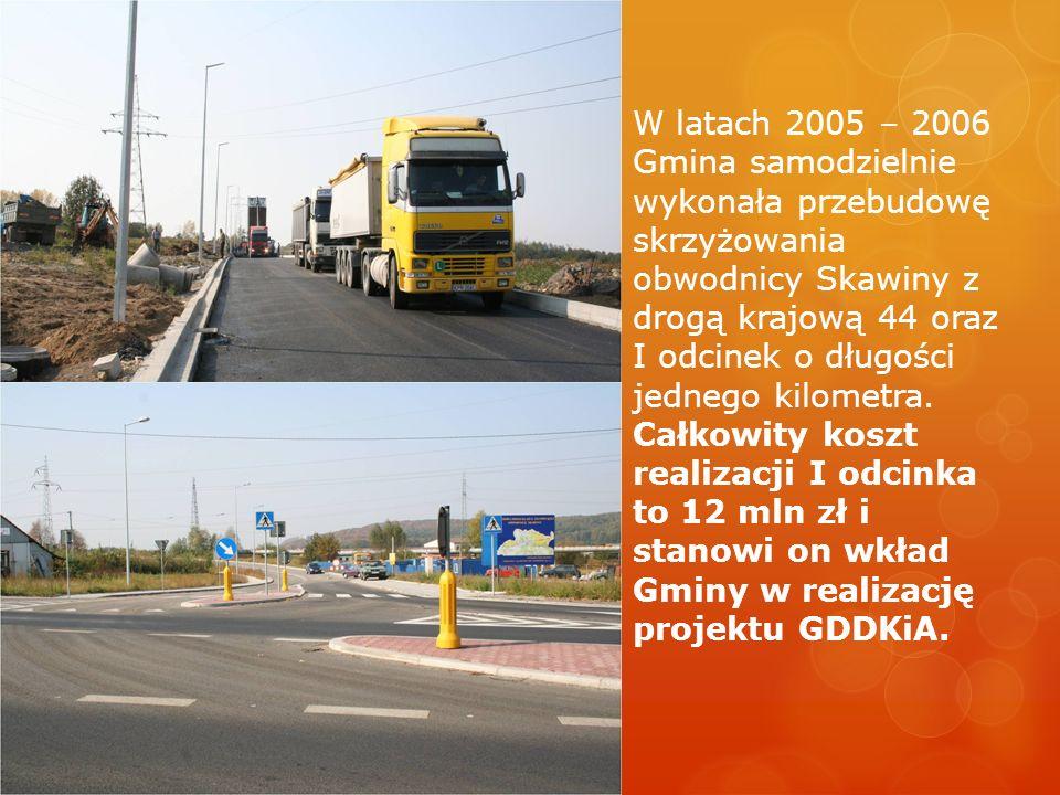 W latach 2005 – 2006 Gmina samodzielnie wykonała przebudowę skrzyżowania obwodnicy Skawiny z drogą krajową 44 oraz I odcinek o długości jednego kilometra.