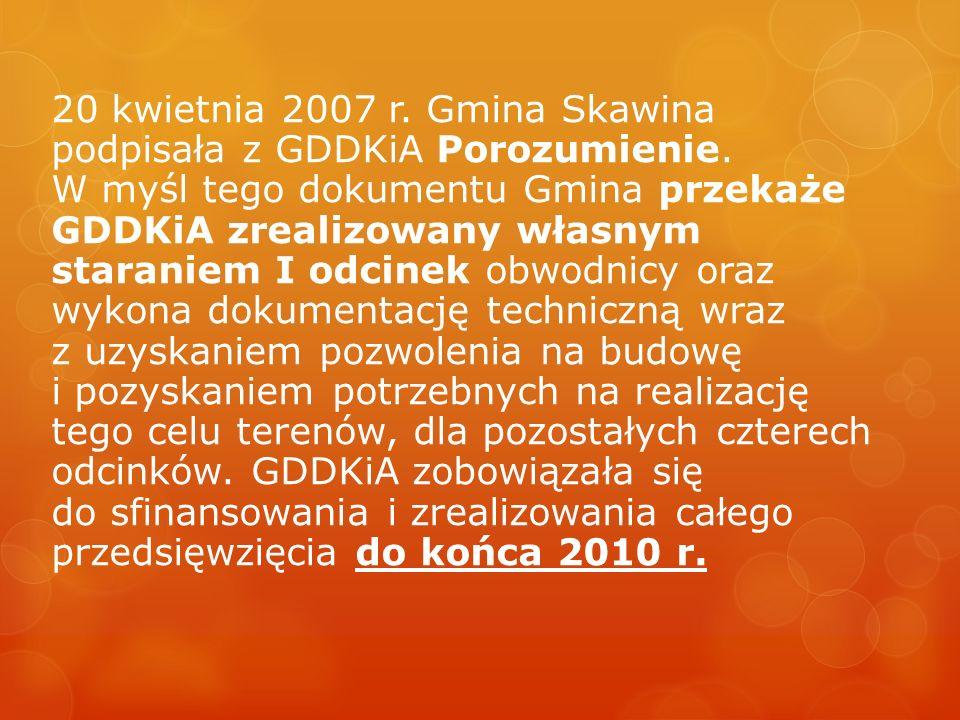 20 kwietnia 2007 r. Gmina Skawina podpisała z GDDKiA Porozumienie. W myśl tego dokumentu Gmina przekaże GDDKiA zrealizowany własnym staraniem I odcine