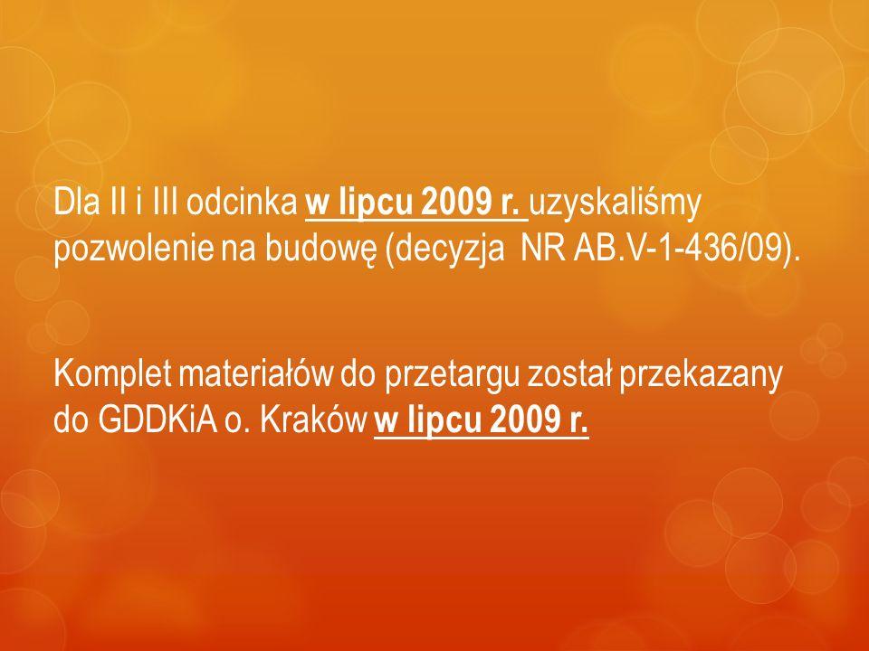 Dla II i III odcinka w lipcu 2009 r. uzyskaliśmy pozwolenie na budowę (decyzja NR AB.V-1-436/09). Komplet materiałów do przetargu został przekazany do