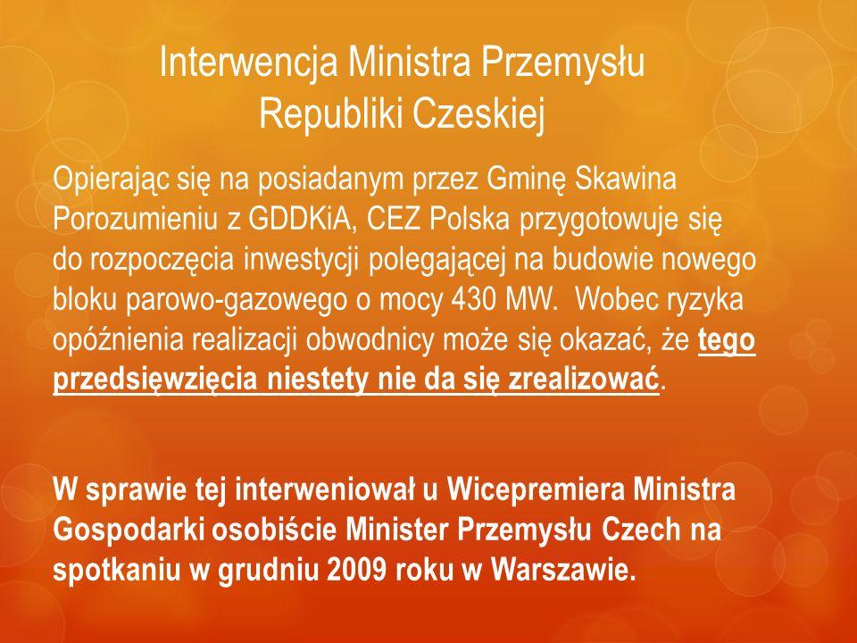 Interwencja Ministra Przemysłu Republiki Czeskiej Opierając się na posiadanym przez Gminę Skawina Porozumieniu z GDDKiA, CEZ Polska przygotowuje się do rozpoczęcia inwestycji polegającej na budowie nowego bloku parowo-gazowego o mocy 430 MW.