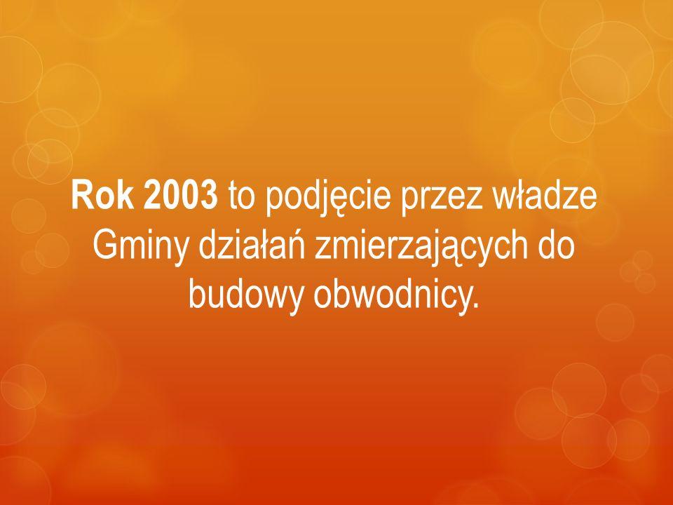Rok 2003 to podjęcie przez władze Gminy działań zmierzających do budowy obwodnicy.