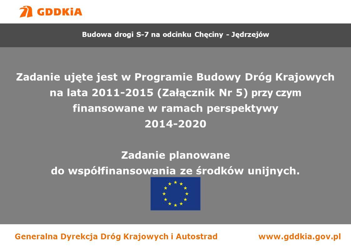 Generalna Dyrekcja Dróg Krajowych i Autostradwww.gddkia.gov.pl Zadanie ujęte jest w Programie Budowy Dróg Krajowych na lata 2011-2015 (Załącznik Nr 5) przy czym finansowane w ramach perspektywy 2014-2020 Zadanie planowane do współfinansowania ze środków unijnych.