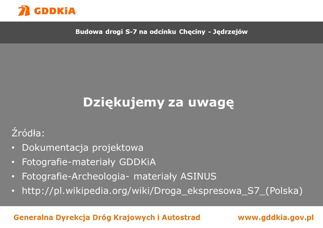 Generalna Dyrekcja Dróg Krajowych i Autostradwww.gddkia.gov.pl Dziękujemy za uwagę Źródła: Dokumentacja projektowa Fotografie-materiały GDDKiA Fotografie-Archeologia- materiały ASINUS http://pl.wikipedia.org/wiki/Droga_ekspresowa_S7_(Polska) Budowa drogi S-7 na odcinku Chęciny - Jędrzejów