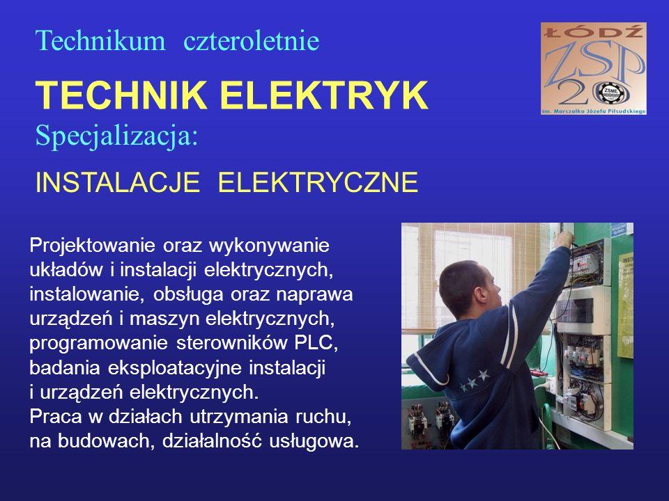 TECHNIK ELEKTRYK Specjalizacja: INSTALACJE ELEKTRYCZNE Technikum czteroletnie Projektowanie oraz wykonywanie układów i instalacji elektrycznych, instalowanie, obsługa oraz naprawa urządzeń i maszyn elektrycznych, programowanie sterowników PLC, badania eksploatacyjne instalacji i urządzeń elektrycznych.