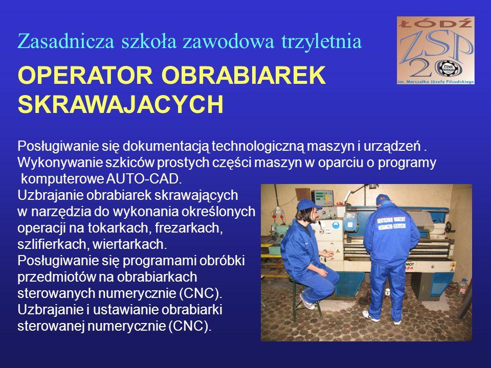Zasadnicza szkoła zawodowa trzyletnia OPERATOR OBRABIAREK SKRAWAJACYCH Posługiwanie się dokumentacją technologiczną maszyn i urządzeń.