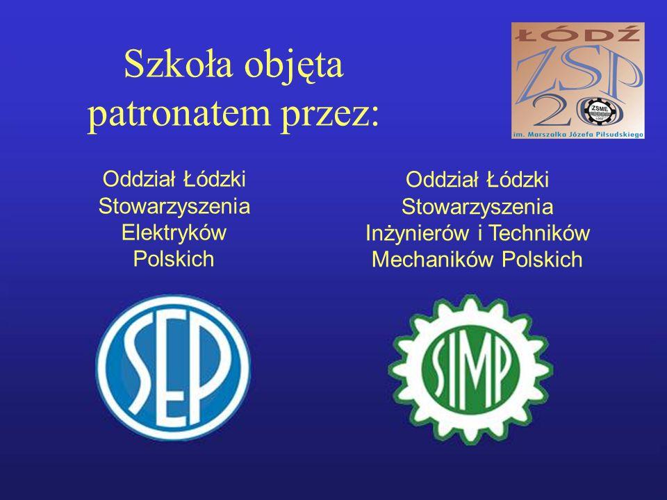 Szkoła objęta patronatem przez: Oddział Łódzki Stowarzyszenia Elektryków Polskich Oddział Łódzki Stowarzyszenia Inżynierów i Techników Mechaników Polskich