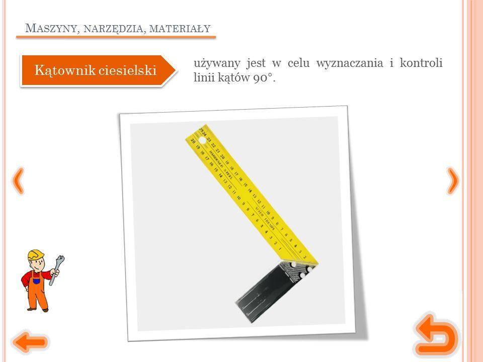 M ASZYNY, NARZĘDZIA, MATERIAŁY używany jest w celu wyznaczania i kontroli linii kątów 90°.