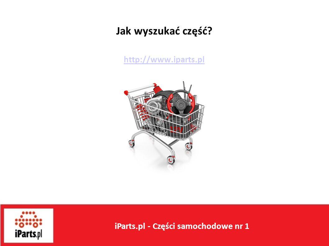 Jak wyszukać część http://www.iparts.pl iParts.pl - Części samochodowe nr 1